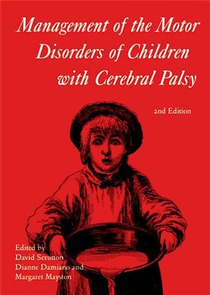 Scrutton Damiano Mayston Management of the Motor Disorders of Children with Cerebral Palsy