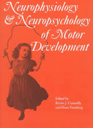 Connolly Neurophysiology and Neuropsychology of Motor Development
