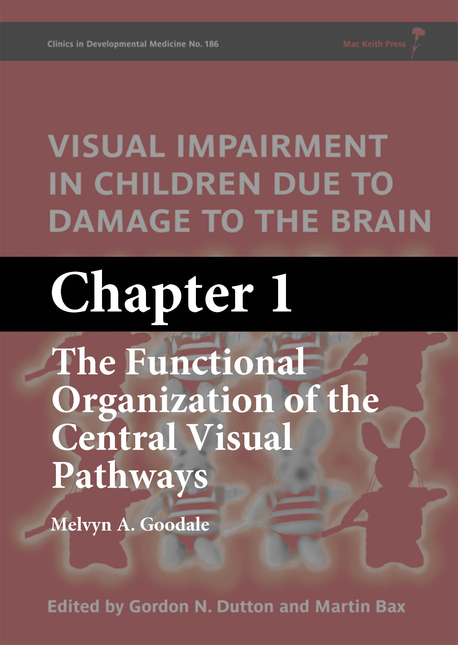 Visual Impairment in Children due to Damage to the Brain - Chapter 1: The Functional Organization of the Central Visual Pathways
