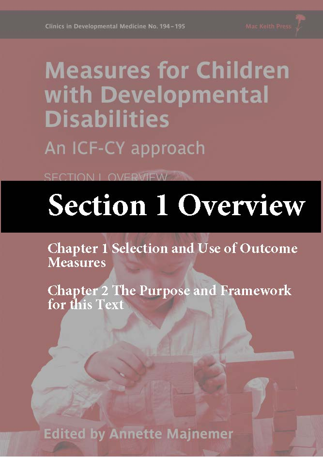Measures for Children with Developmental Disabilites: An ICF-CY Approach edited by Annette Majnemer Chapter 1: Selection and use of outcome measures and